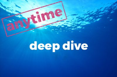 Anytime Deep Dive